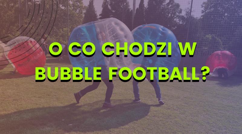 Bubble Football to doskonały sposób na zabawę. I to nawet dla osób, które na co dzień nie przepadają za piłką nożną. Na czym polega ta dyscyplina sportu? Gdzie można pójść na Bubble Football w Warszawie? Sprawdźmy to!